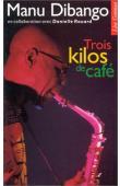 DIBANGO Manu, ROUARD Danielle - Trois kilos de café: autobiographie