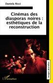RICCI Daniela - Cinémas des diasporas noires : Esthétiques de la reconstruction