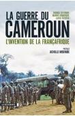 DELTOMBE Thomas, DOMERGUE Manuel, TATSITSA Jacob - La guerre du Cameroun. L'invention de la Françafrique