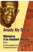 DIENG Amady Aly - Mémoires d'un étudiant africain. Tome 1: De l'école régionale de Diourbel à l'Université de Paris (1945-1960)