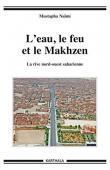 NAÏMI Mustapha - L'eau, le feu et le Makhzen. La rive nord-ouest saharienne