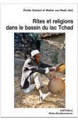 GUITARD Emilie, VAN BEEK Walter (sous la direction de) - Rites et religions dans le bassin du lac Tchad
