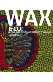 GROSFILLEY Anne - Wax & Co. Anthologie des tissus imprimés d'Afrique