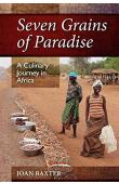 BAXTER Joan - Seven Grains of Paradise. A Culinary Journey in Africa