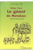 CISSE Ahmed-Tidjani - Naby Yoro. Le géant de Matakan. Recueil de récits et de contes