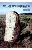 Tiya. L'Ethiopie des mégalithes. Du biface à l'art rupestre dans la corne de l'Afrique