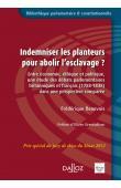 BEAUVOIS Frédérique - Indemniser les planteurs pour abolir l'esclavage ? Entre économie, éthique et politique, une étude des débats parlementaires britanniques et français (1788-1848) dans une perspective comparée