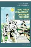 WASSOUNI François, GWODA Adder Abel (éditeurs) - Boko Haram au Cameroun. Dynamiques plurielles