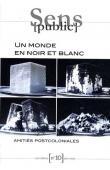 Les Cahiers Sens Public - n° 10 - Un monde en noir et blanc. Amitiés postcoloniales