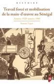 TIQUET Romain - Travail forcé et mobilisation de la main d'oeuvre au Sénégal - Années 1920-1960