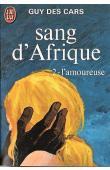 DES CARS Guy - Sang d'Afrique. Tome II : L'Amoureuse