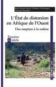 BAYART Jean-François, POUDIOUGOU Ibrahima, ZANOLETTI Giovanni - L'Etat de distorsion en Afrique de l'Ouest. Des empires à la nation