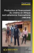 FOREST Claude - Production et financement du cinéma en Afrique sud saharienne francophone (1960-2018)