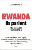 LARCHER Laurent - Rwanda, ils parlent - Témoignages pour l'histoire.