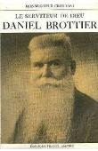 CRISTIANI Monseigneur - Le serviteur de Dieu. Daniel Brottier (1876-1936) - Avec jaquette