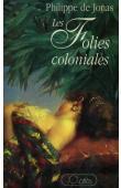 JONAS Philippe de (pseudo de BALEINE Philippe de) - Les folies coloniales