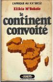 M'BOKOLO Elikia - Le continent convoité. L'Afrique au XXe siècle