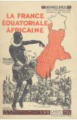 La France Equatoriale Africaine. Le pays, les habitants, la colonisation, les pouvoirs publics