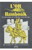 GIRARD Jean - L'or du Bambouk. Une dynamique de civilisation Ouest-Africaine. Du royaume de Gabou à la Casamance