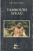 GIBBAL Jean-Marie - Tambours d'eau. Journal et enquête sur un culte de possession au Mali occidental