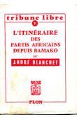 BLANCHET André - L'itinéraire des partis africains depuis Bamako