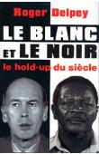 DELPEY Roger - Le blanc et le noir. Le hold up du siècle