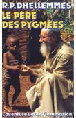 DHELLEMMES, (R.P.), MACAIGNE Pierre - Le père des pygmées
