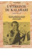 BALSAN François - L'étreinte du Kalahari. 1948: Première expédition française au désert rouge (Sud-Ouest africain, Rhodésie, Union sud-africaine) par celui que l'on a appelé le dernier des explorateurs