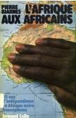 BIARNES Pierre - L'Afrique aux Africains. 20 ans d'indépendance en Afrique noire francophone
