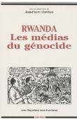 CHRETIEN Jean-Pierre, NGARAMBE Joseph, KABANDA Marcel, DUPAQUIER Jean-François - Rwanda. Les médias du génocide
