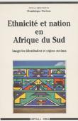DARBON Dominique, (sous la direction de) - Ethnicité et nation en Afrique du Sud. Imageries identitaires et enjeux sociaux