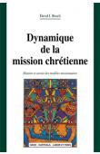 BOSCH David J. - Dynamique de la mission chrétienne. Histoire et avenir des modèles missionnaires