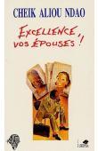 Excellence, vos épouses ! - Cheik Aliou Ndao