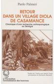 PALMERI Paolo - Retour dans un village diola de Casamance: chronique d'une recherche anthropologique au Sénégal