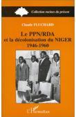 FLUCHARD Claude - Le PPN-RDA et la décolonisation du Niger: 1946-1960