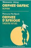 WEREWERE-LIKING, MANUNA MA NJOK (pseudonyme de Marie-José HOURANTIER) - Orphée-Dafric, roman suivi de Orphée d'Afrique, théâtre-rituel