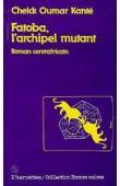 KANTE Cheick Oumar - Fatoba, l'archipel mutant