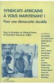 KESTER Gérard, SIDIBE Ousmane Oumarou, (éditeurs) - Syndicats africains à vous maintenant ! Pour une démocratie durable