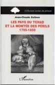 ZELTNER Jean-Claude - Les Pays du Tchad et la montée des périls, 1795-1850