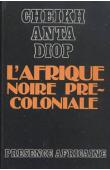 DIOP Cheikh Anta - L'afrique noire précoloniale: étude comparée des systèmes politiques et sociaux de l'Europe et de l'Afrique noire, de l'Antiquité à la formation des Etats modernes