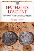 FLANDRIN Philippe - Les thalers d'argent: histoire d'une monnaie commune