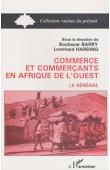 BARRY Boubacar, HARDING Leonhard - Commerce et commerçants en Afrique de l'Ouest. Volume 1: le Sénégal