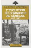 MARFAING Laurence - L'évolution du commerce au Sénégal 1820-1930