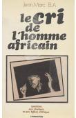 ELA Jean-Marc - Le cri de l'homme africain: questions aux chrétiens et aux Eglises d'Afrique