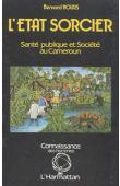 L'Etat sorcier. Santé publique et société au Cameroun