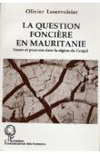 LESERVOISIER Olivier - La question foncière en Mauritanie: terres et pouvoirs dans la région du Gorgol