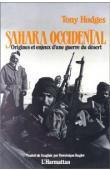 HODGES Tony - Sahara Occidental. Origines et enjeux d'une guerre du désert