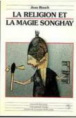 ROUCH Jean - La religion et la magie Songhay