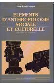 COLLEYN Jean-Paul - Eléments d'anthropologie sociale et culturelle