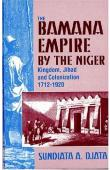 DJATA Sundiata A. - The Bamana Empire by the Niger: Kingdom, Jihad and Colonization 1712-1920